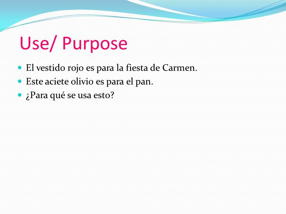 Use/ Purpose El vestido rojo es para la fiesta de Carmen.