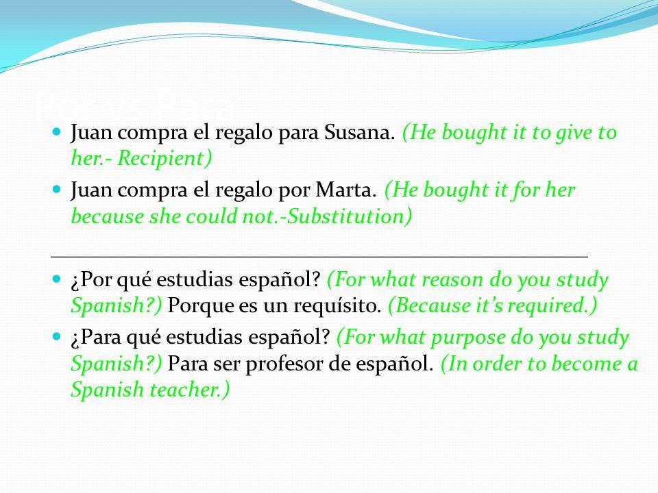 Por vs Para Juan compra el regalo para Susana.