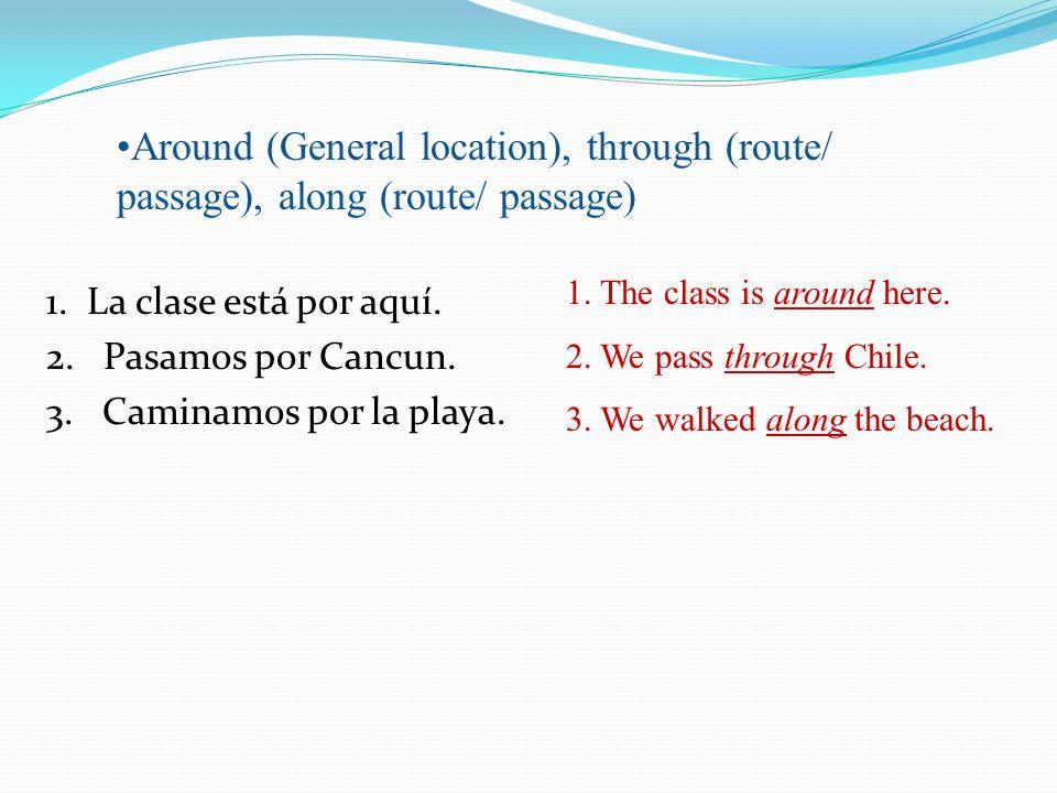 1. La clase está por aquí. 2. Pasamos por Cancun.