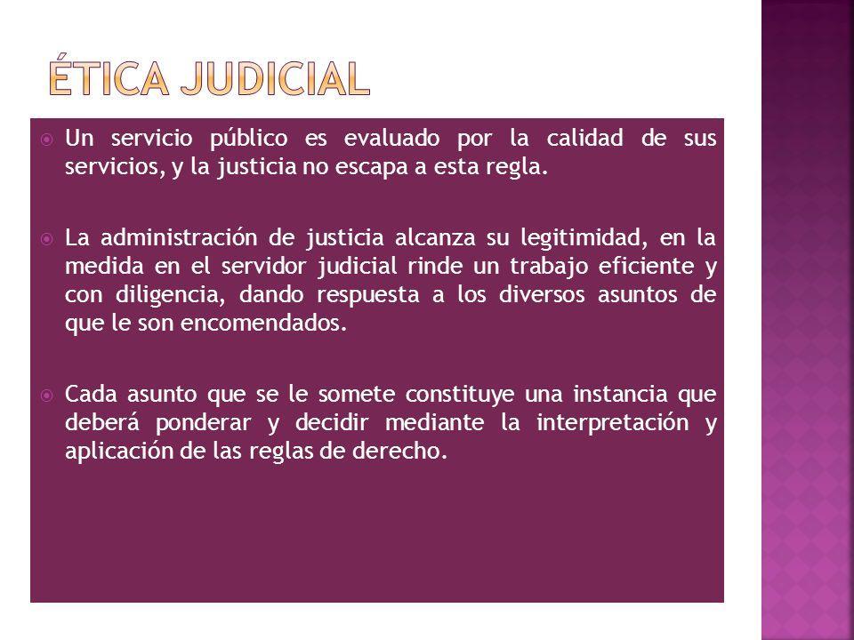 Un servicio público es evaluado por la calidad de sus servicios, y la justicia no escapa a esta regla. La administración de justicia alcanza su legiti