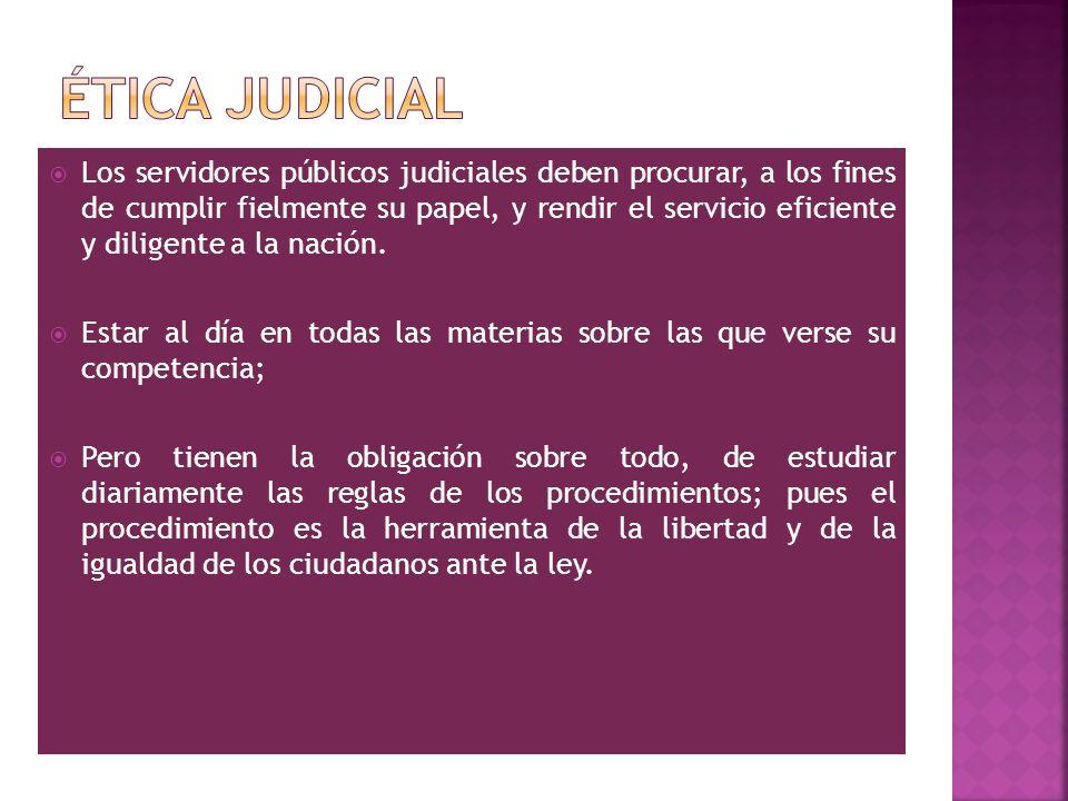 Los servidores públicos judiciales deben procurar, a los fines de cumplir fielmente su papel, y rendir el servicio eficiente y diligente a la nación.