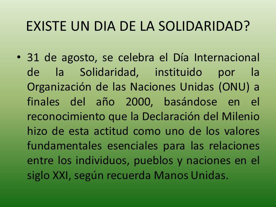 EXISTE UN DIA DE LA SOLIDARIDAD? 31 de agosto, se celebra el Día Internacional de la Solidaridad, instituido por la Organización de las Naciones Unida