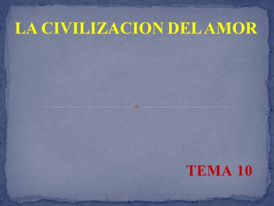TEMA 10 LA CIVILIZACION DEL AMOR