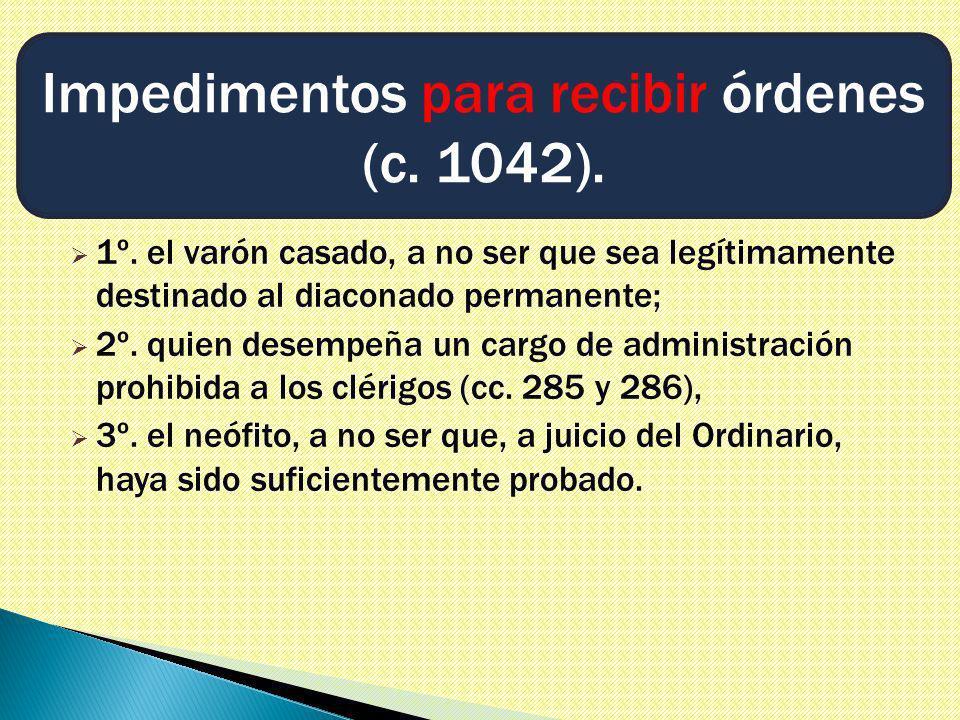 1º. el varón casado, a no ser que sea legítimamente destinado al diaconado permanente; 2º.