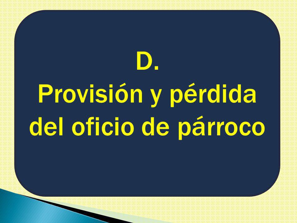 D. Provisión y pérdida del oficio de párroco