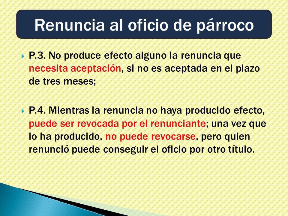 P.3. No produce efecto alguno la renuncia que necesita aceptación, si no es aceptada en el plazo de tres meses; P.4. Mientras la renuncia no haya prod