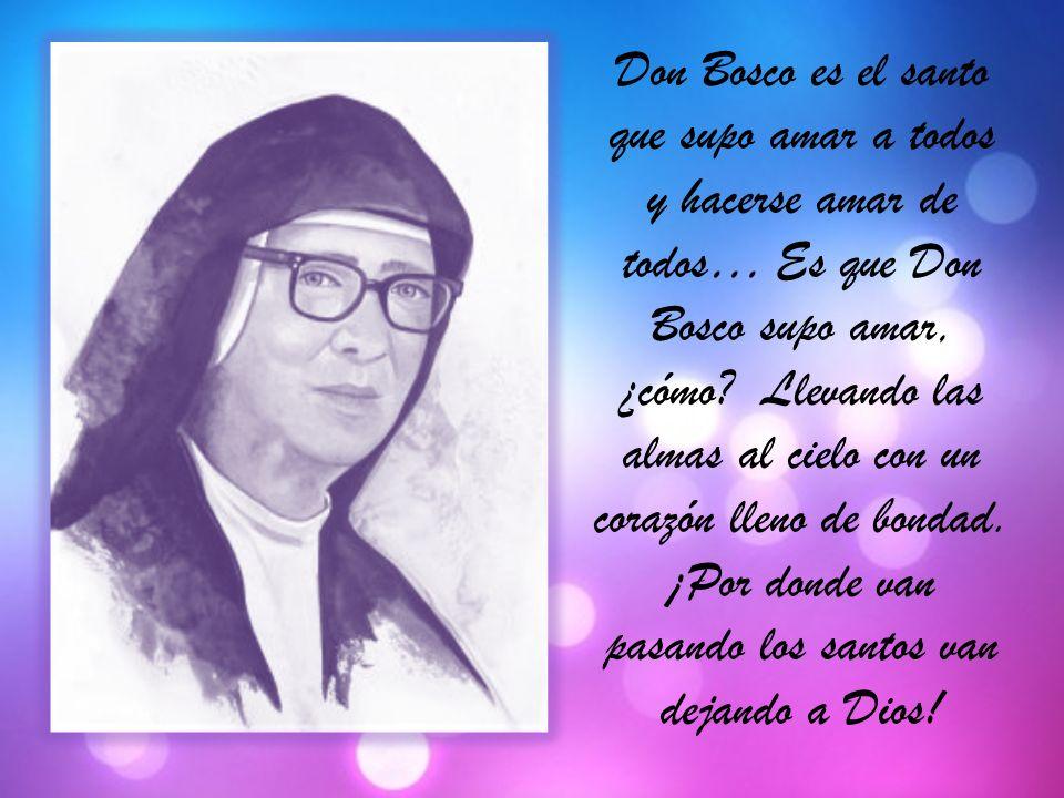 Don Bosco es el santo que supo amar a todos y hacerse amar de todos… Es que Don Bosco supo amar, ¿cómo.