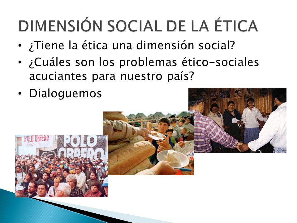 ¿Tiene la ética una dimensión social? ¿Cuáles son los problemas ético-sociales acuciantes para nuestro país? Dialoguemos