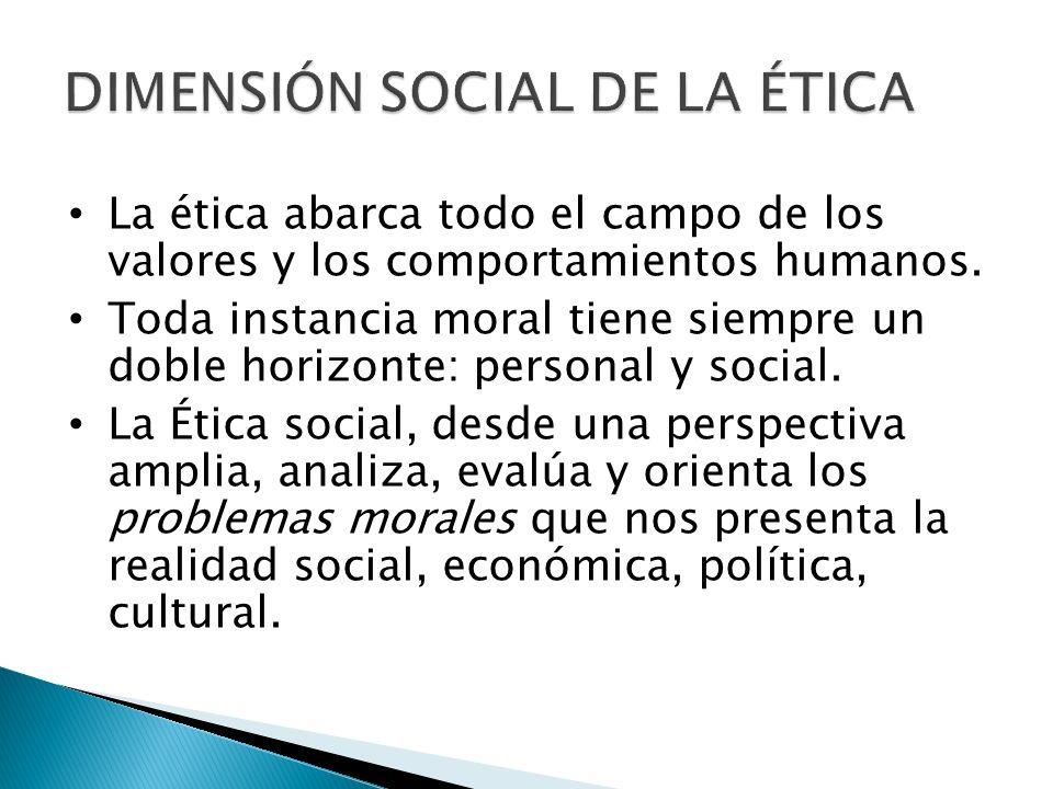 La ética abarca todo el campo de los valores y los comportamientos humanos. Toda instancia moral tiene siempre un doble horizonte: personal y social.