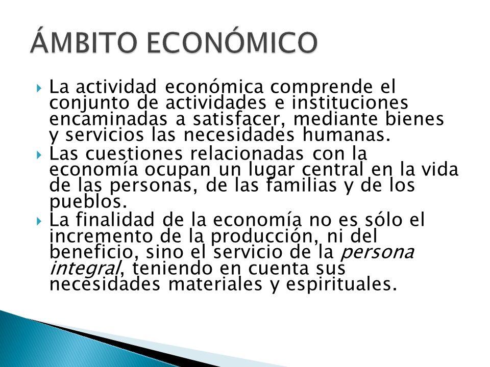 La actividad económica comprende el conjunto de actividades e instituciones encaminadas a satisfacer, mediante bienes y servicios las necesidades huma
