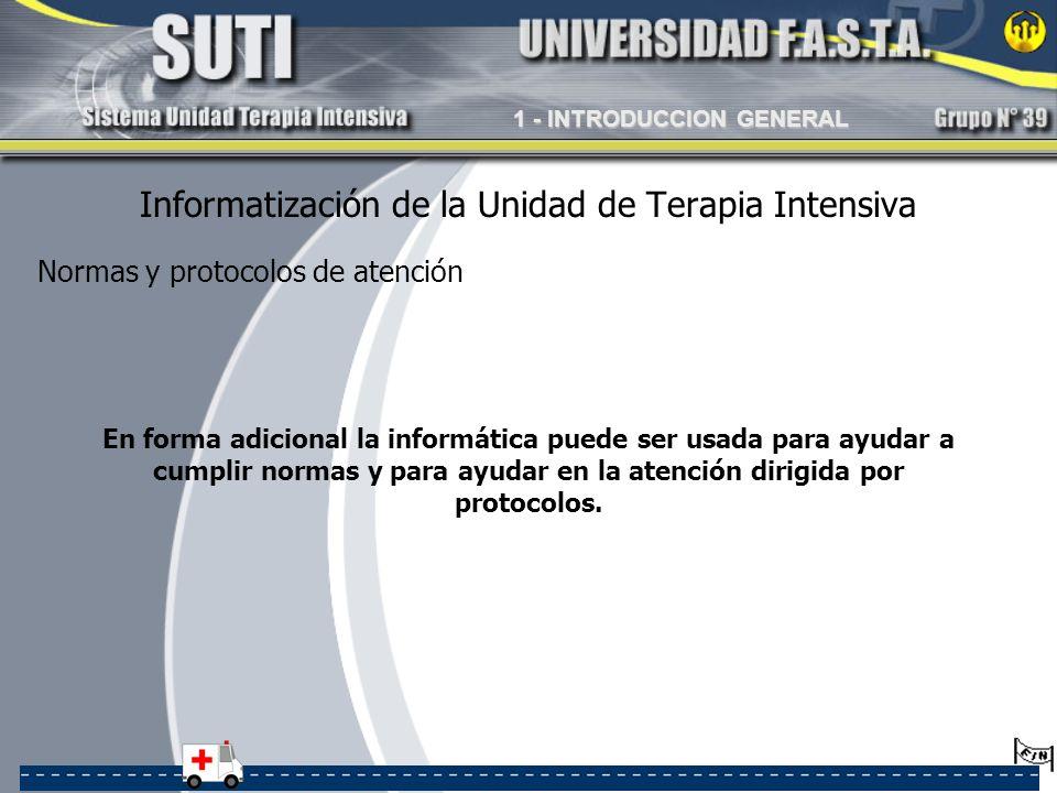 Informatización de la Unidad de Terapia Intensiva En forma adicional la informática puede ser usada para ayudar a cumplir normas y para ayudar en la a