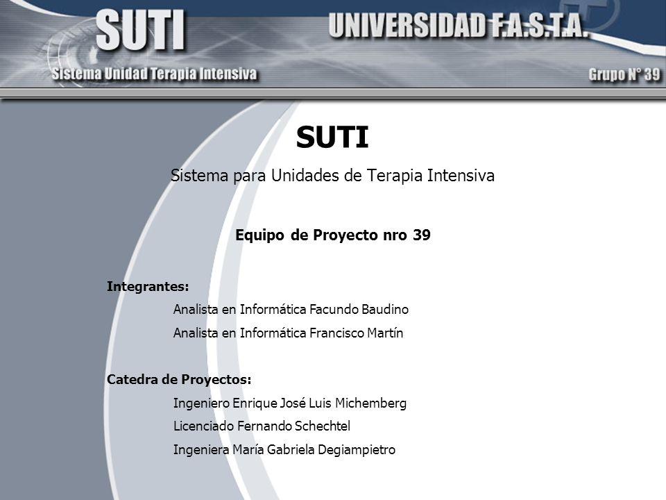 SUTI Sistema para Unidades de Terapia Intensiva Equipo de Proyecto nro 39 Integrantes: Analista en Informática Facundo Baudino Analista en Informática