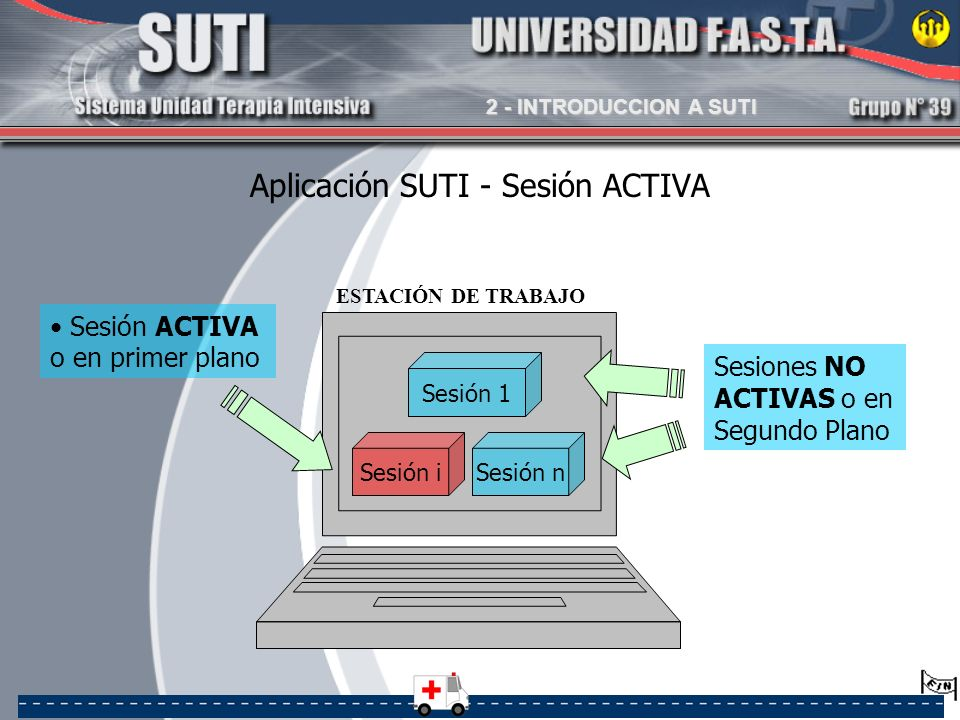 Aplicación SUTI - Sesión ACTIVA Sesión ACTIVA o en primer plano Sesión 1 Sesión iSesión n Sesiones NO ACTIVAS o en Segundo Plano ESTACIÓN DE TRABAJO 2
