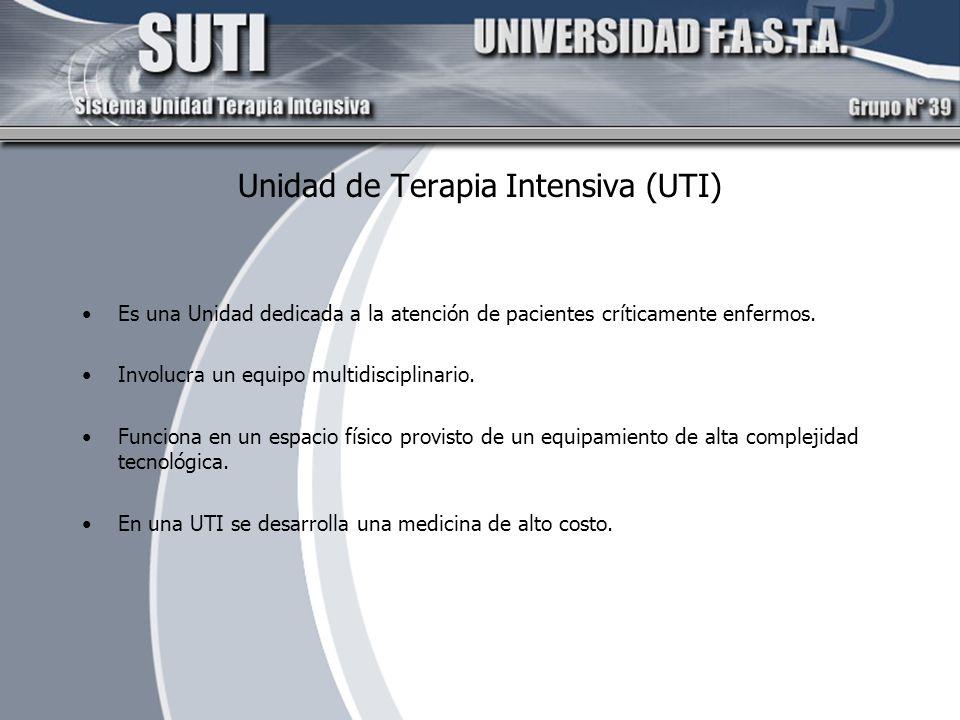 Unidad de Terapia Intensiva (UTI) Es una Unidad dedicada a la atención de pacientes críticamente enfermos. Involucra un equipo multidisciplinario. Fun