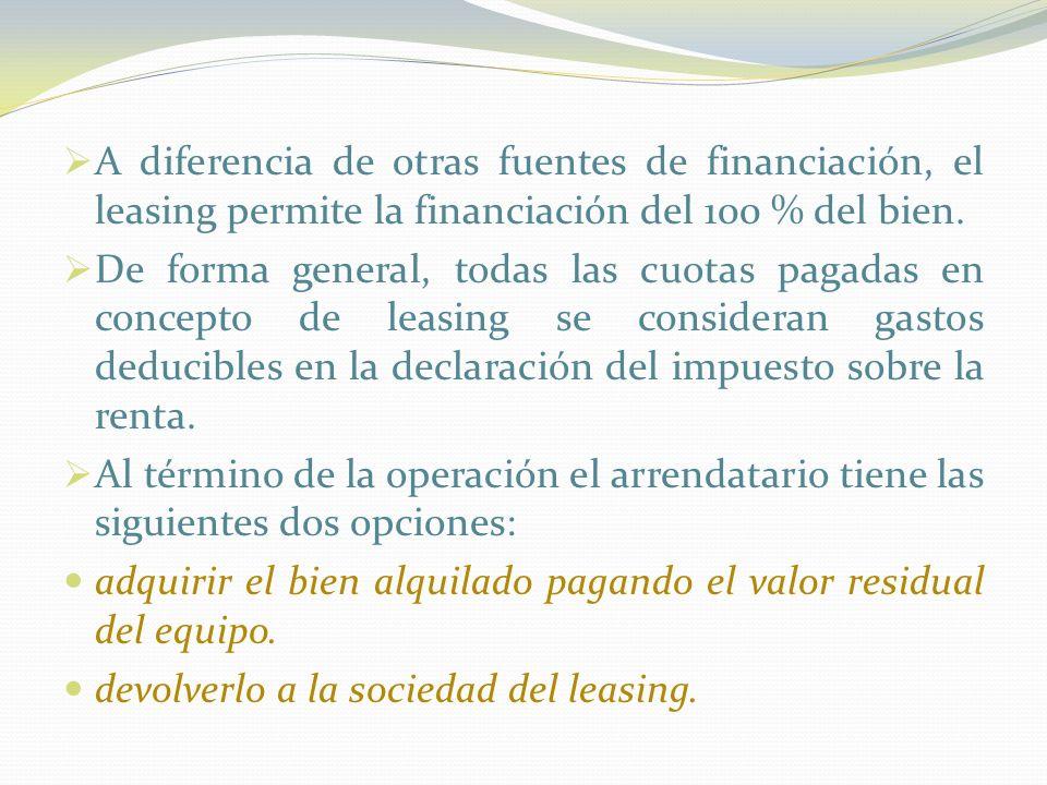 A diferencia de otras fuentes de financiación, el leasing permite la financiación del 100 % del bien. De forma general, todas las cuotas pagadas en co
