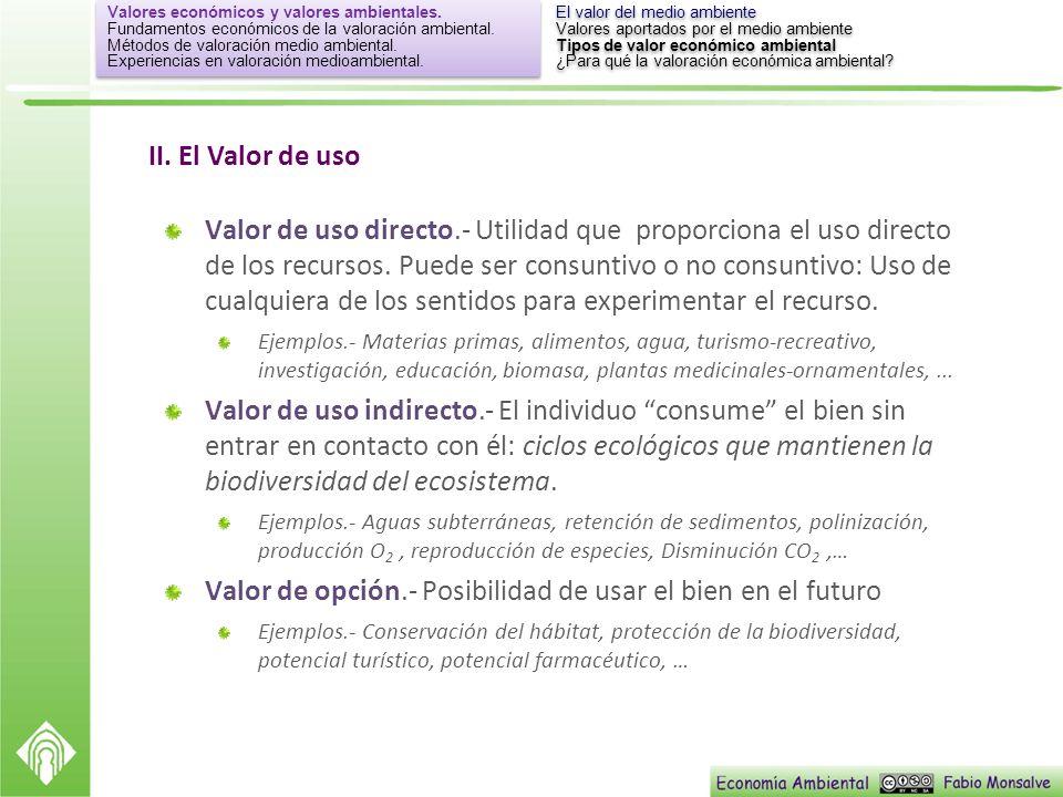 Valor de uso directo.- Utilidad que proporciona el uso directo de los recursos. Puede ser consuntivo o no consuntivo: Uso de cualquiera de los sentido