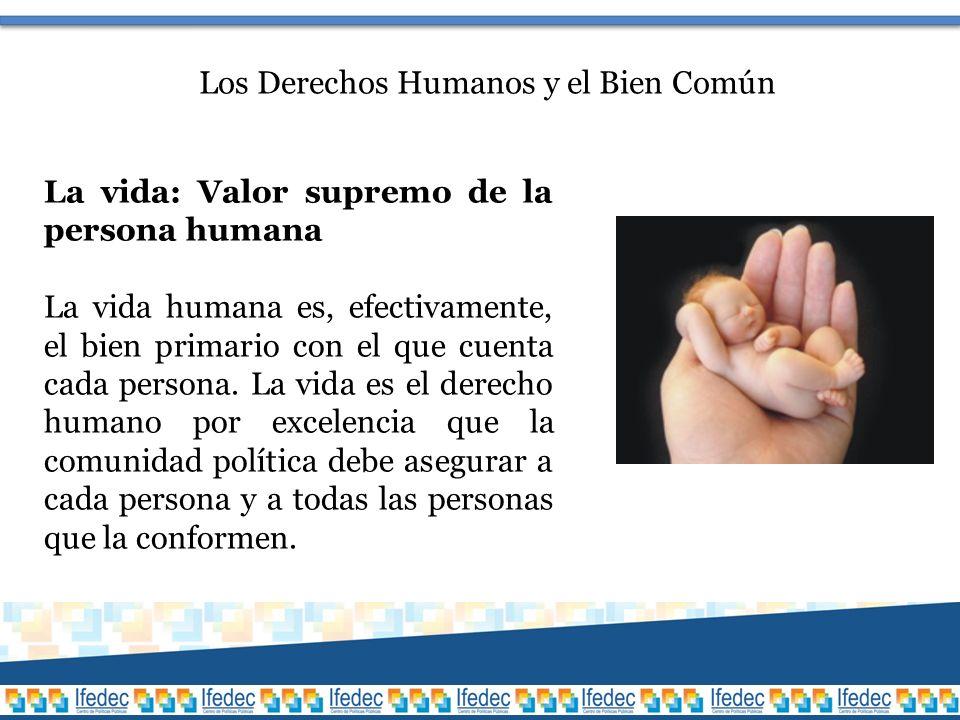 La vida: Valor supremo de la persona humana La vida humana es, efectivamente, el bien primario con el que cuenta cada persona.