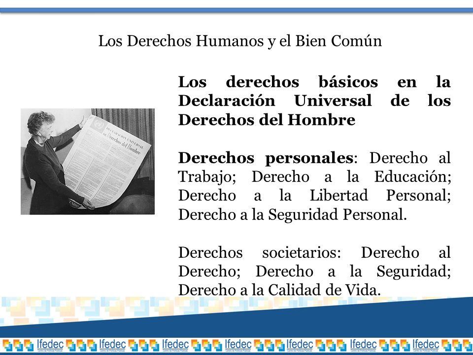Los Derechos Humanos y el Bien Común Los derechos básicos en la Declaración Universal de los Derechos del Hombre Derechos personales: Derecho al Trabajo; Derecho a la Educación; Derecho a la Libertad Personal; Derecho a la Seguridad Personal.