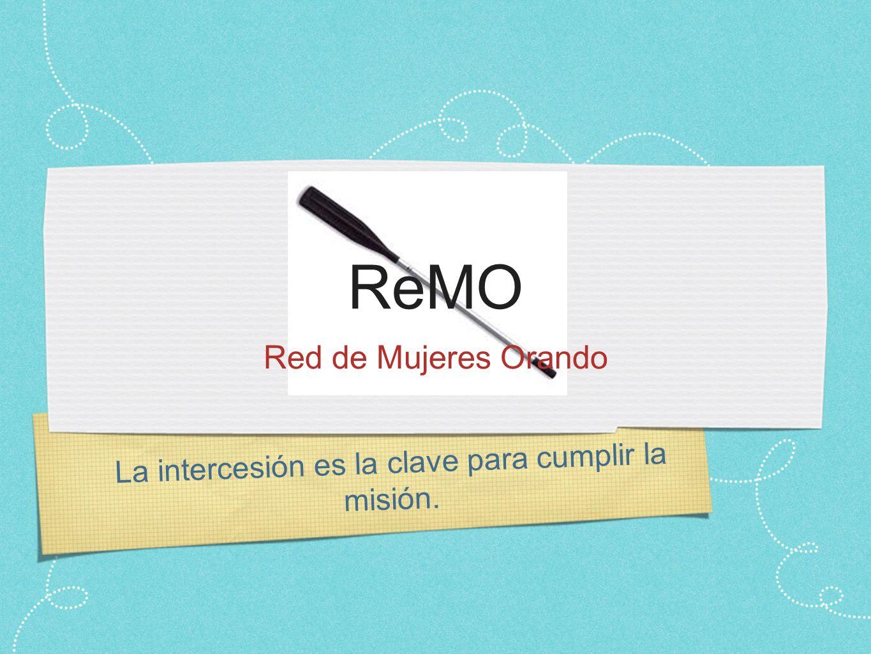 La intercesión es la clave para cumplir la misión. ReMO Red de Mujeres Orando
