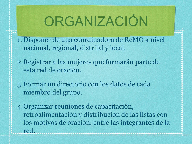 ORGANIZACIÓN 1.Disponer de una coordinadora de ReMO a nivel nacional, regional, distrital y local.
