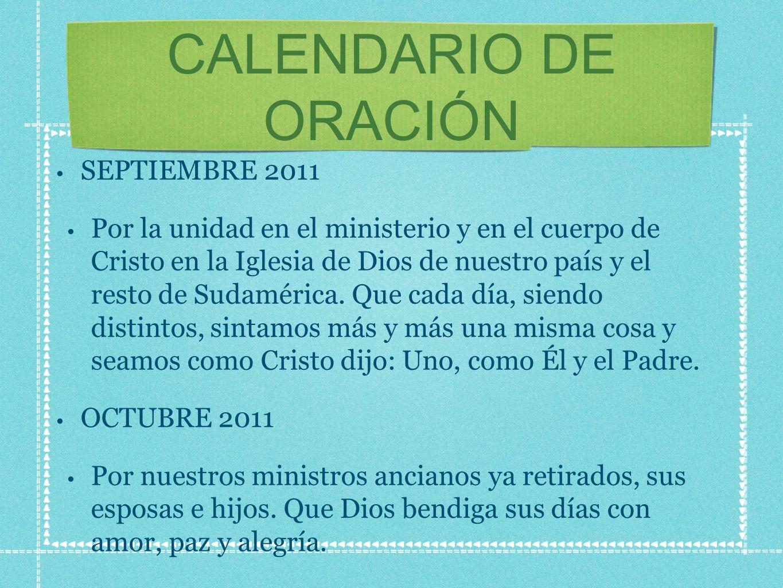CALENDARIO DE ORACIÓN SEPTIEMBRE 2011 Por la unidad en el ministerio y en el cuerpo de Cristo en la Iglesia de Dios de nuestro país y el resto de Sudamérica.