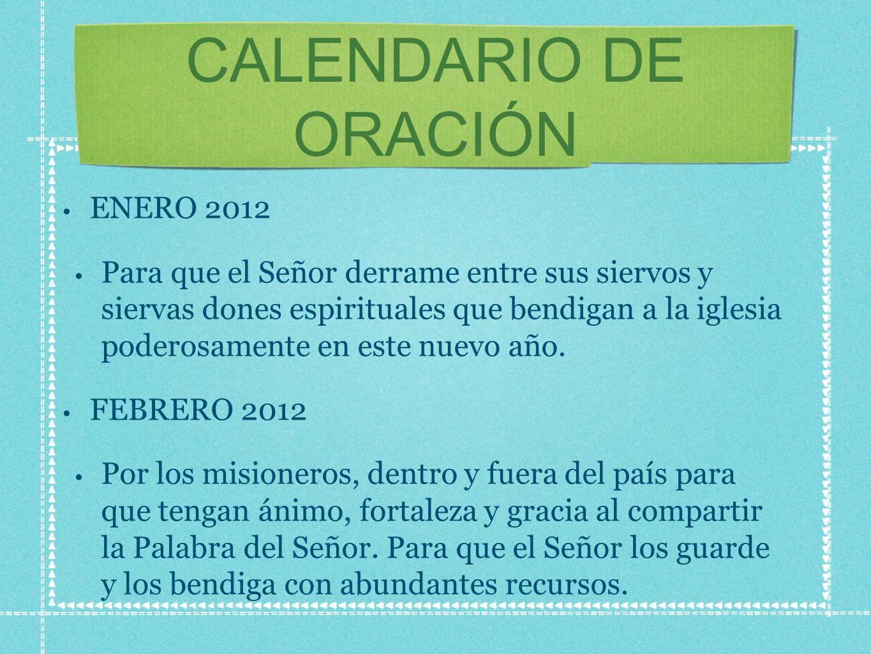 CALENDARIO DE ORACIÓN ENERO 2012 Para que el Señor derrame entre sus siervos y siervas dones espirituales que bendigan a la iglesia poderosamente en este nuevo año.