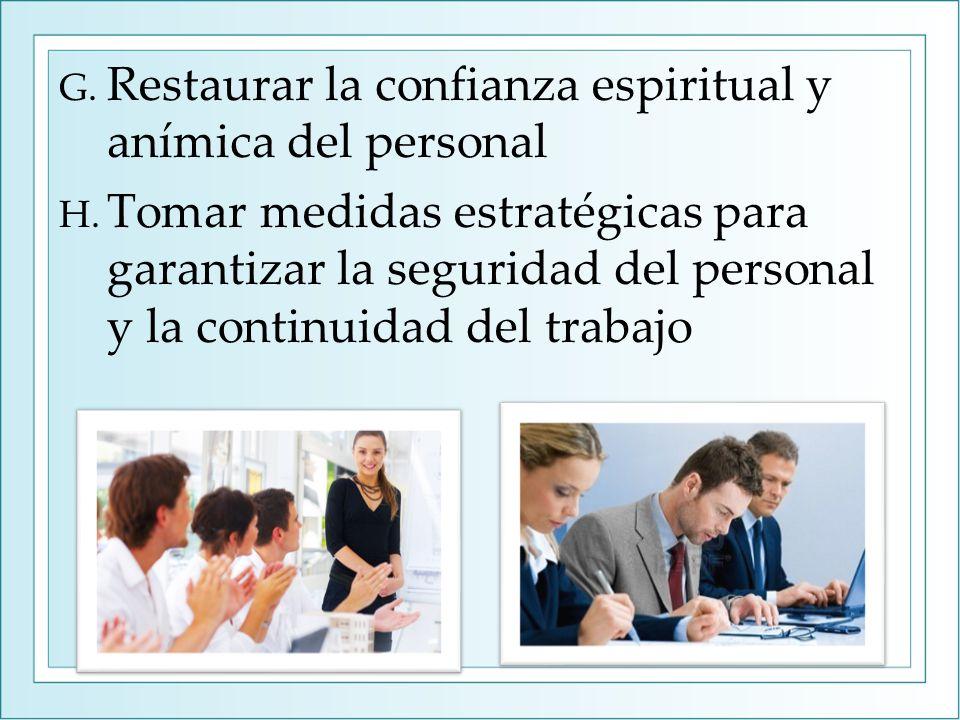 G. Restaurar la confianza espiritual y anímica del personal H.