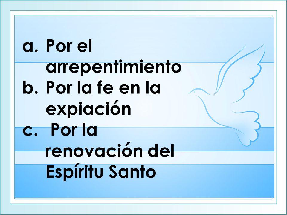 a.Por el arrepentimiento b.Por la fe en la expiación c. Por la renovación del Espíritu Santo
