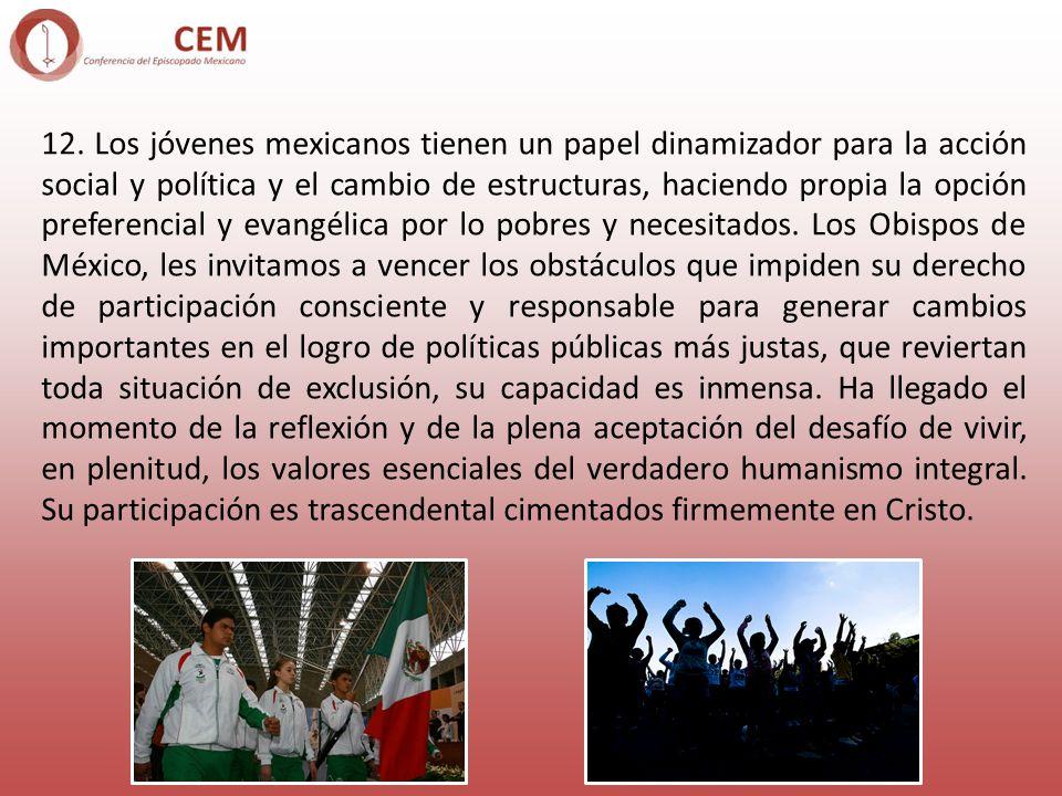 12. Los jóvenes mexicanos tienen un papel dinamizador para la acción social y política y el cambio de estructuras, haciendo propia la opción preferenc