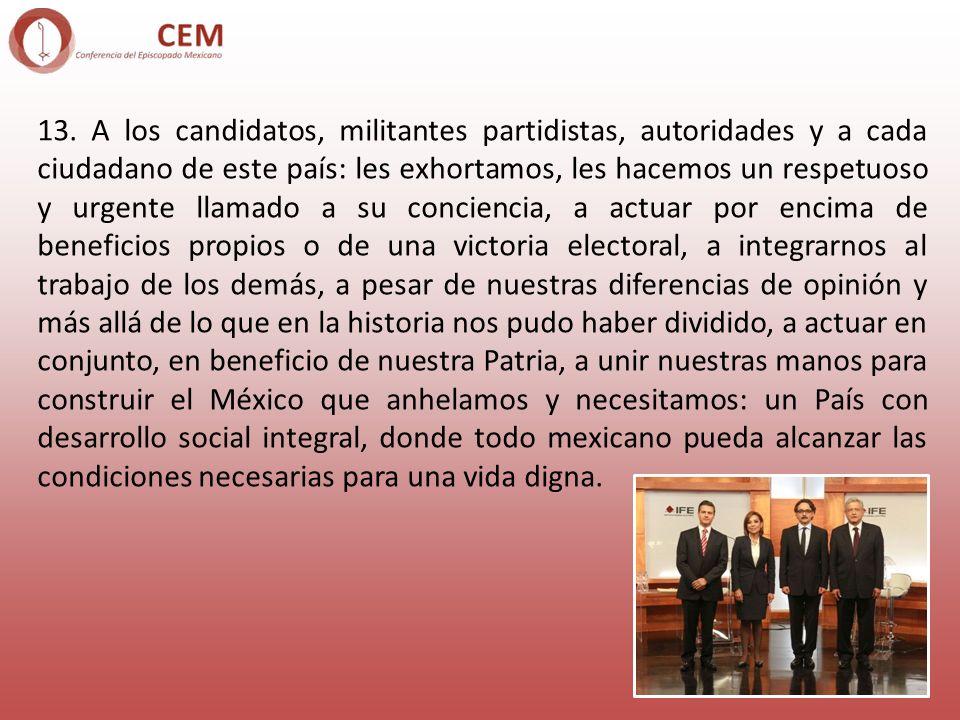13. A los candidatos, militantes partidistas, autoridades y a cada ciudadano de este país: les exhortamos, les hacemos un respetuoso y urgente llamado