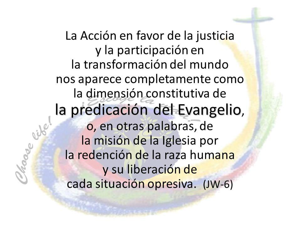 La Acción en favor de la justicia y la participación en la transformación del mundo nos aparece completamente como la dimensión constitutiva de la pre