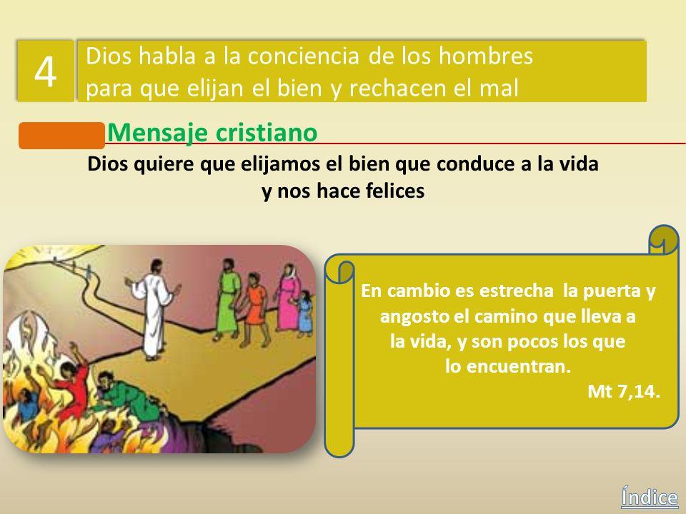 Mensaje cristiano Dios quiere que elijamos el bien que conduce a la vida y nos hace felices 4 4 Dios habla a la conciencia de los hombres para que eli