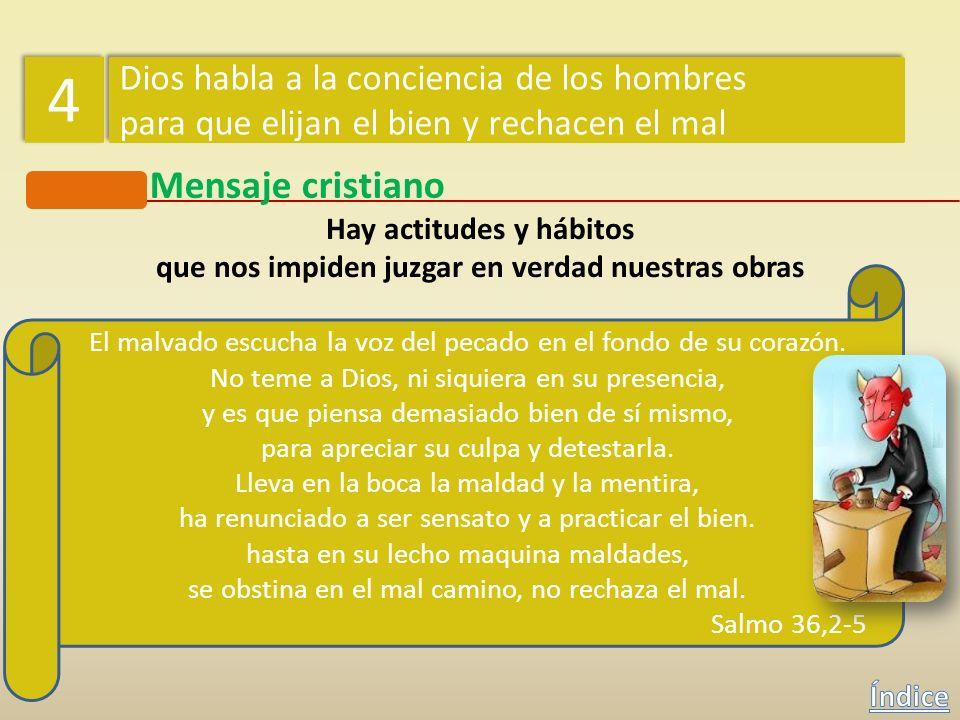 Mensaje cristiano Hay actitudes y hábitos que nos impiden juzgar en verdad nuestras obras 4 4 Dios habla a la conciencia de los hombres para que elija