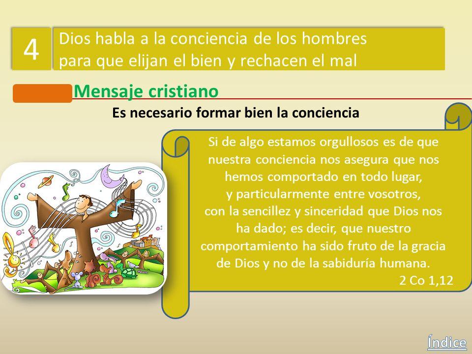 Mensaje cristiano Es necesario formar bien la conciencia 4 4 Dios habla a la conciencia de los hombres para que elijan el bien y rechacen el mal Dios