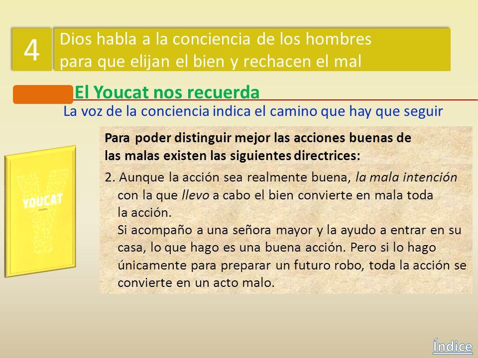 El Youcat nos recuerda ¿Cómo puede un hombre distinguir si sus actos son buenos o son malos? La voz de la conciencia indica el camino que hay que segu