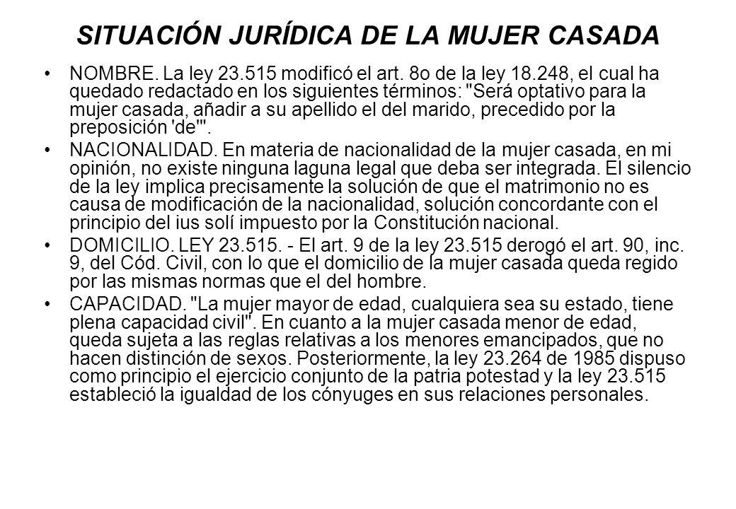 SITUACIÓN JURÍDICA DE LA MUJER CASADA NOMBRE. La ley 23.515 modificó el art. 8o de la ley 18.248, el cual ha quedado redactado en los siguientes térmi