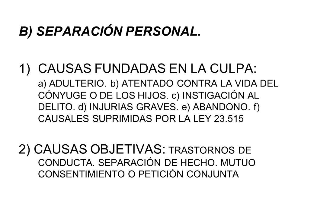 B) SEPARACIÓN PERSONAL. 1)CAUSAS FUNDADAS EN LA CULPA: a) ADULTERIO. b) ATENTADO CONTRA LA VIDA DEL CÓNYUGE O DE LOS HIJOS. c) INSTIGACIÓN AL DELITO.