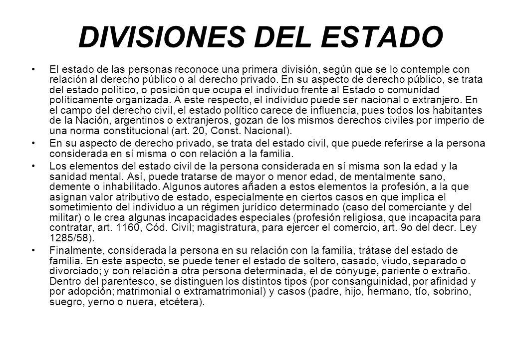 DIVISIONES DEL ESTADO El estado de las personas reconoce una primera división, según que se lo contemple con relación al derecho público o al derecho