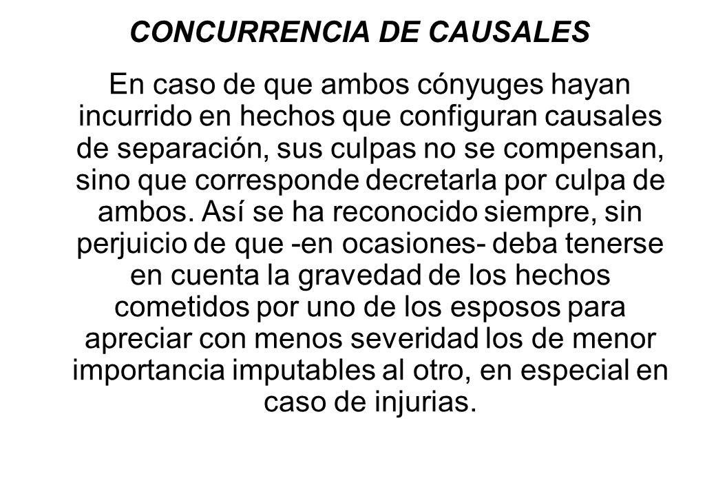 CONCURRENCIA DE CAUSALES En caso de que ambos cónyuges hayan incurrido en hechos que configuran causales de separación, sus culpas no se compensan, si