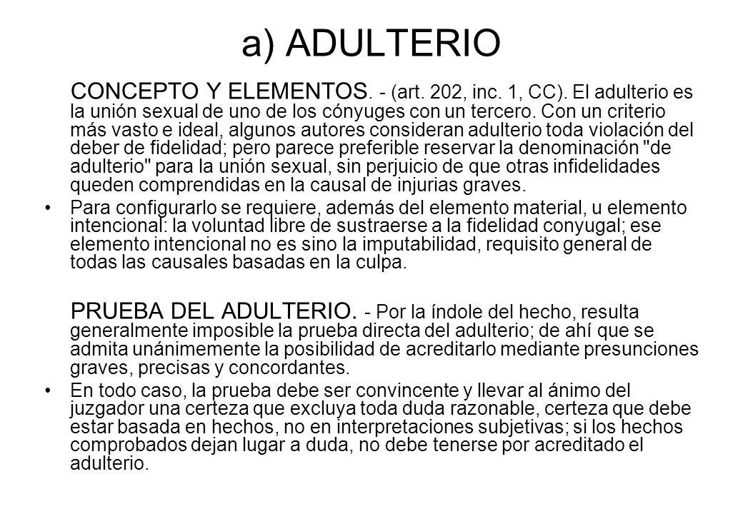 a) ADULTERIO CONCEPTO Y ELEMENTOS. - (art. 202, inc. 1, CC). El adulterio es la unión sexual de uno de los cónyuges con un tercero. Con un criterio má
