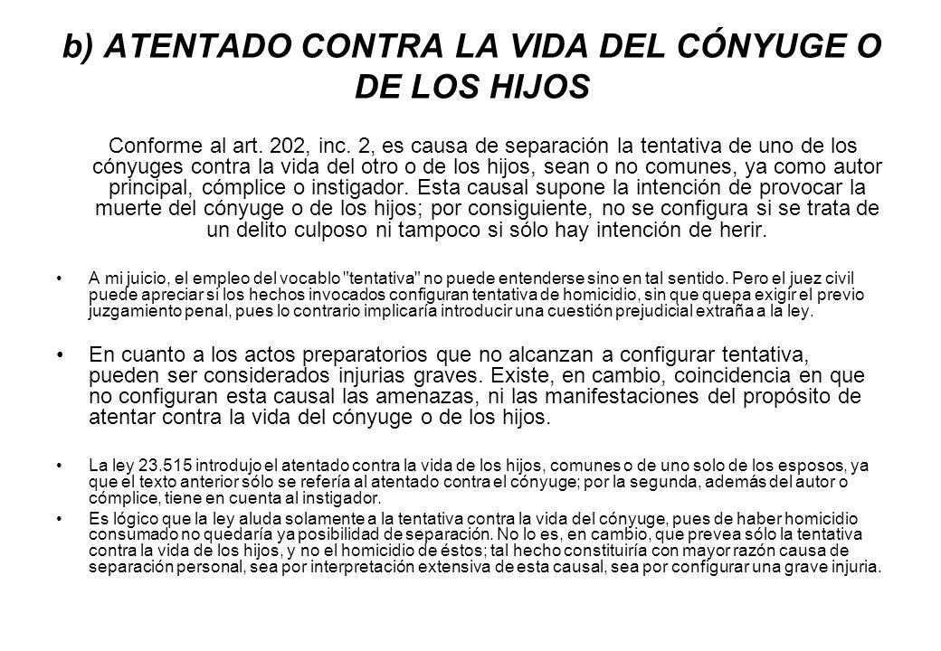 b) ATENTADO CONTRA LA VIDA DEL CÓNYUGE O DE LOS HIJOS Conforme al art. 202, inc. 2, es causa de separación la tentativa de uno de los cónyuges contra
