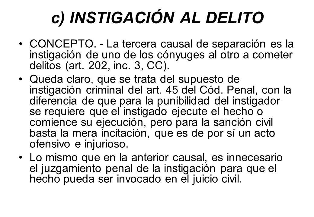 c) INSTIGACIÓN AL DELITO CONCEPTO. - La tercera causal de separación es la instigación de uno de los cónyuges al otro a cometer delitos (art. 202, inc