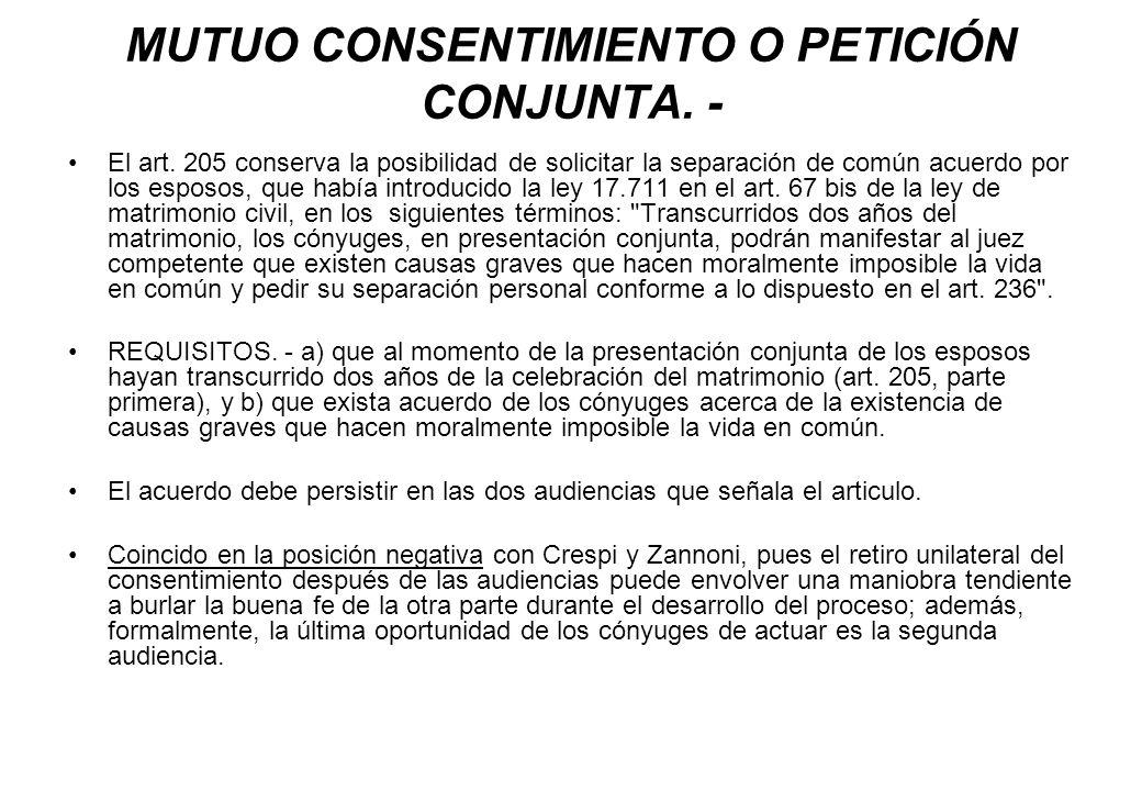 MUTUO CONSENTIMIENTO O PETICIÓN CONJUNTA. - El art. 205 conserva la posibilidad de solicitar la separación de común acuerdo por los esposos, que había