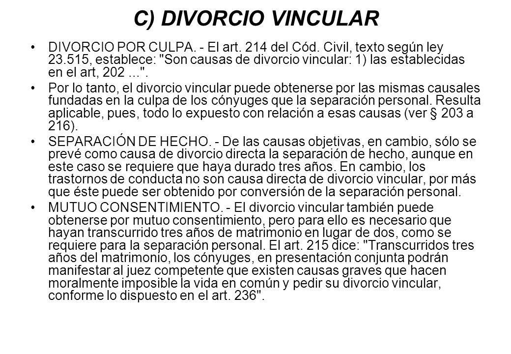 C) DIVORCIO VINCULAR DIVORCIO POR CULPA. - El art. 214 del Cód. Civil, texto según ley 23.515, establece: