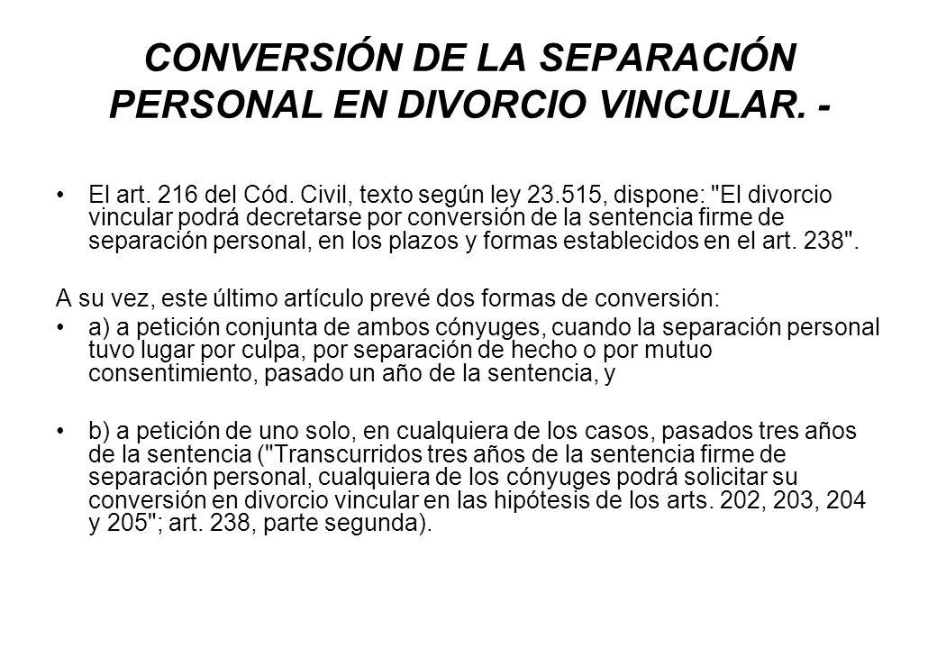CONVERSIÓN DE LA SEPARACIÓN PERSONAL EN DIVORCIO VINCULAR. - El art. 216 del Cód. Civil, texto según ley 23.515, dispone: