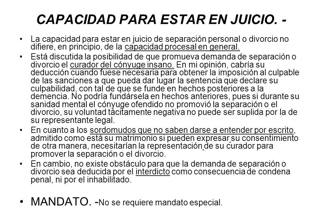 CAPACIDAD PARA ESTAR EN JUICIO. - La capacidad para estar en juicio de separación personal o divorcio no difiere, en principio, de la capacidad proces