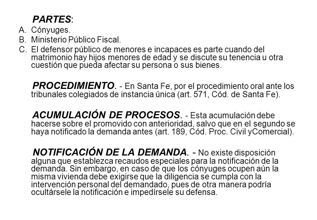 PARTES: A.Cónyuges. B.Ministerio Público Fiscal. C.El defensor público de menores e incapaces es parte cuando del matrimonio hay hijos menores de edad