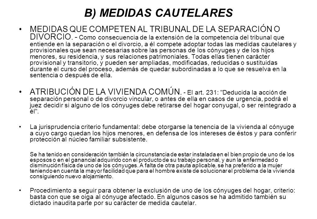 B) MEDIDAS CAUTELARES MEDIDAS QUE COMPETEN AL TRIBUNAL DE LA SEPARACIÓN O DIVORCIO. - Como consecuencia de la extensión de la competencia del tribunal