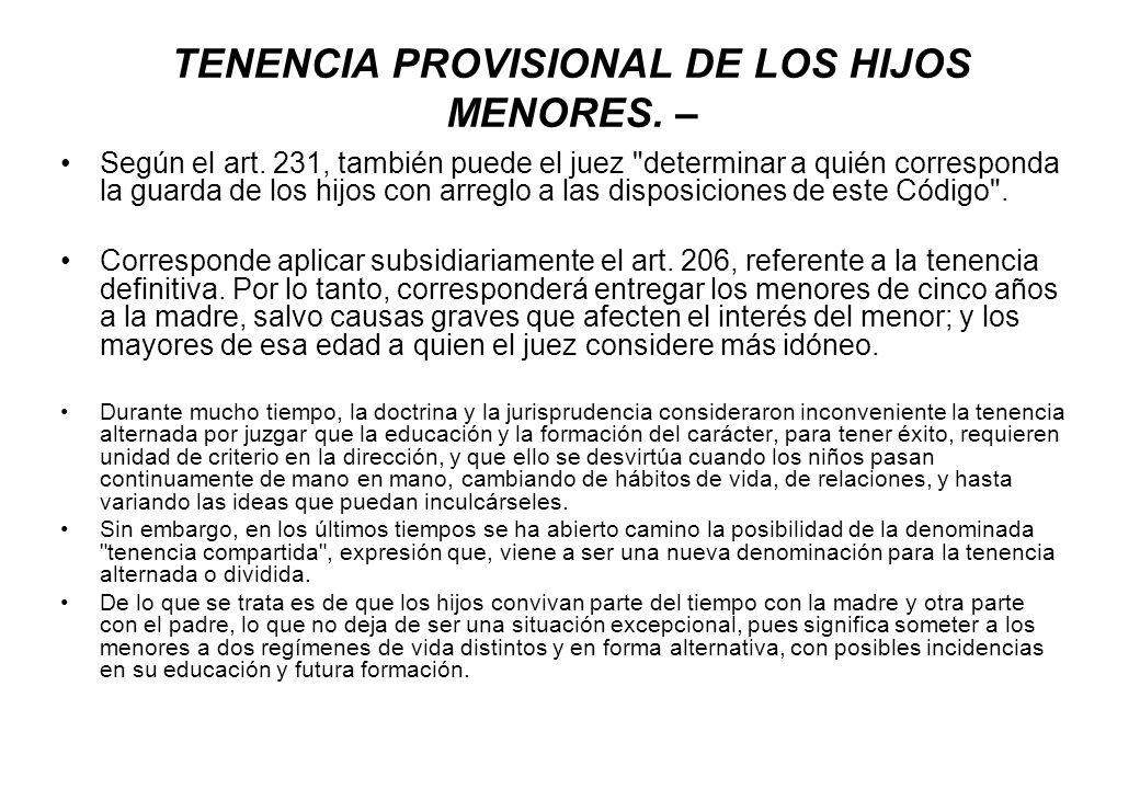 TENENCIA PROVISIONAL DE LOS HIJOS MENORES. – Según el art. 231, también puede el juez