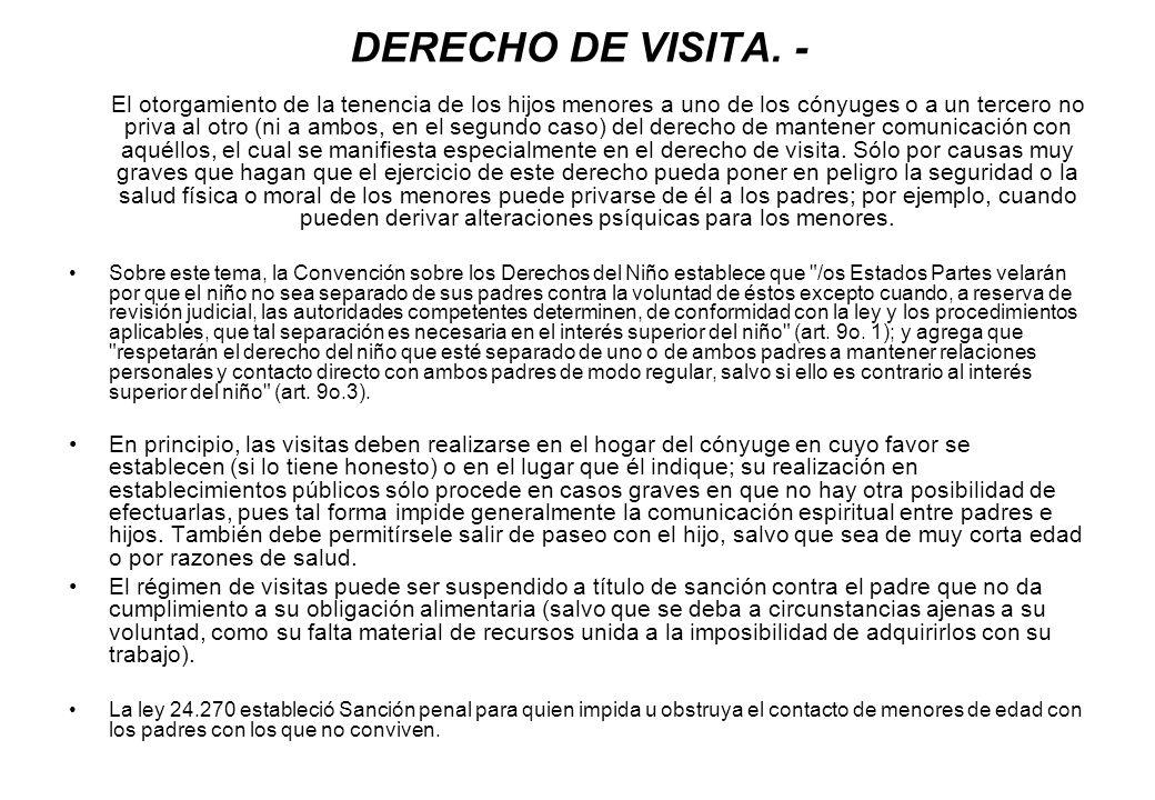 DERECHO DE VISITA. - El otorgamiento de la tenencia de los hijos menores a uno de los cónyuges o a un tercero no priva al otro (ni a ambos, en el segu